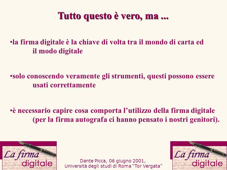 Dante Picca, 06 giugno 2001, Università degli studi di Roma Tor Vergata Formazione sulla firma digitale significa perché il tema è in continua evoluzione (i contenuti didattici devono essere aggiornati in tempo reale) perché deve raggiungere fasce estremamente ampie di utenti a costi contenuti.