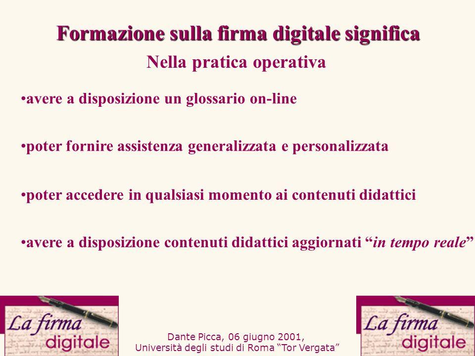 Dante Picca, 06 giugno 2001, Università degli studi di Roma Tor Vergata tecnico (base + approfondimenti tecnici) giuridico (base + approfondimenti giuridici) base Processi didattici diversificati avanzato (base + approfondimenti tecnico-giuridici) Formazione sulla firma digitale significa