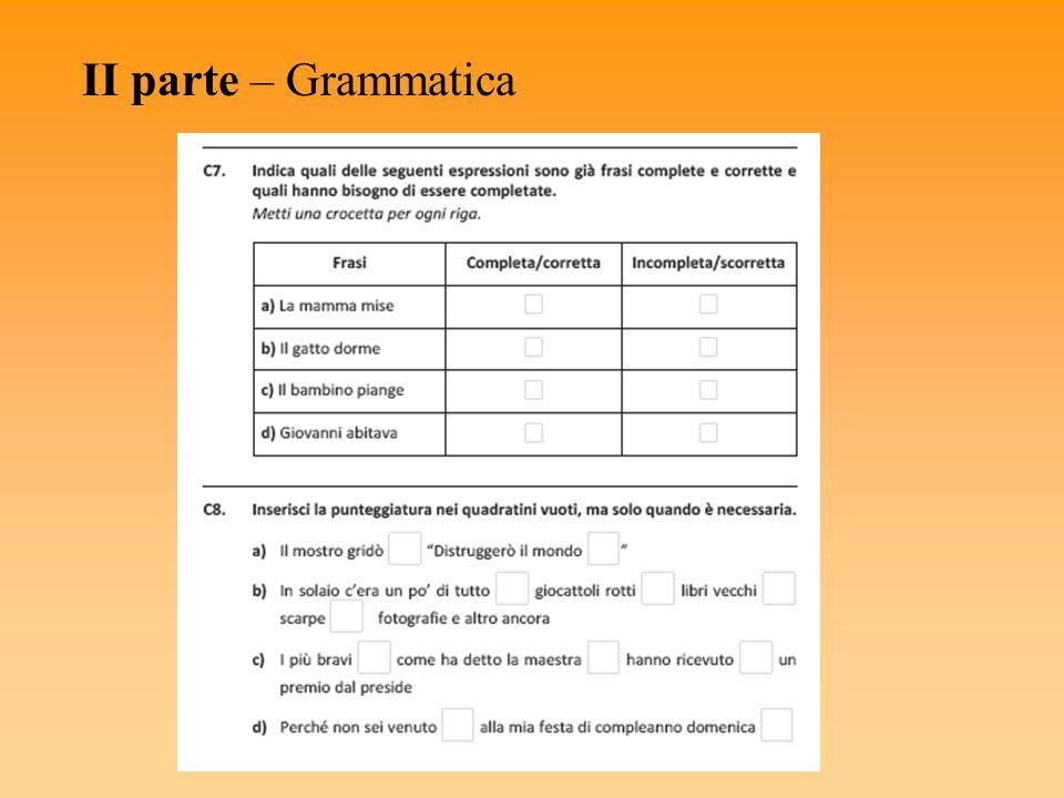 I SS di I grado – Prova di italiano (36 + 9 item in 75 minuti) I parte - primo testo: narrativo - secondo testo: espositivo, narrativo o descrittivo II parte - grammatica