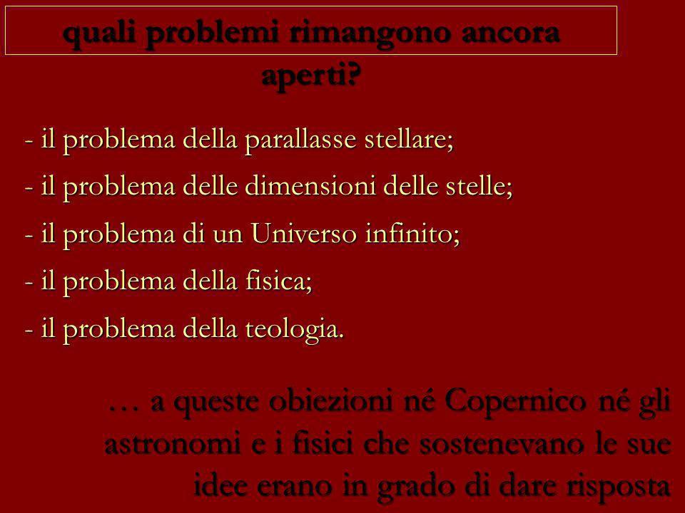 quali problemi rimangono ancora aperti? - il problema della parallasse stellare; - il problema delle dimensioni delle stelle; - il problema di un Univ