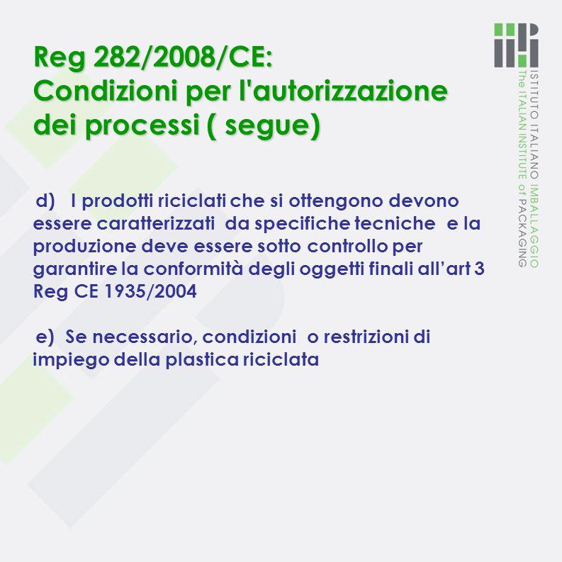 Reg 282/2008/CE: Condizioni per l'autorizzazione dei processi: (segue) c) La materia prima nel processo di riciclo deve provenire da un ciclo a catena