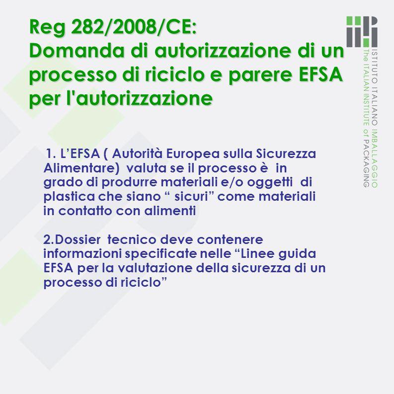 Reg 282/2008/CE: Condizioni per l'autorizzazione dei processi ( segue) d) I prodotti riciclati che si ottengono devono essere caratterizzati da specif