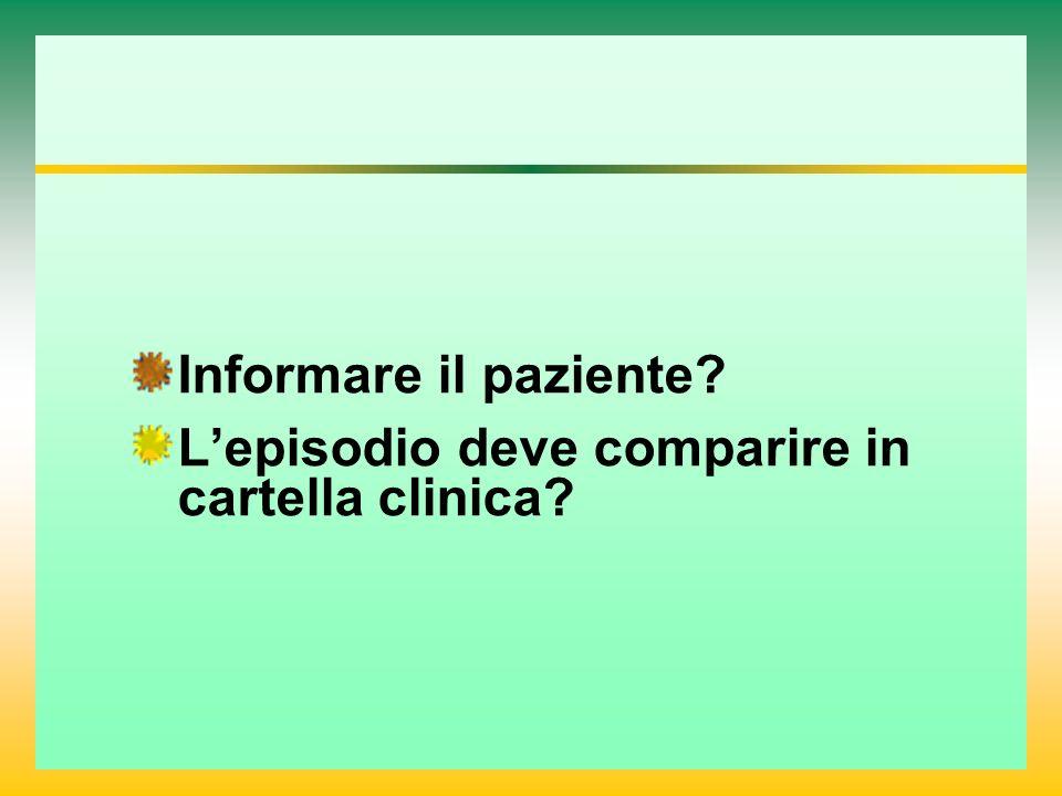 Informare il paziente? Lepisodio deve comparire in cartella clinica?