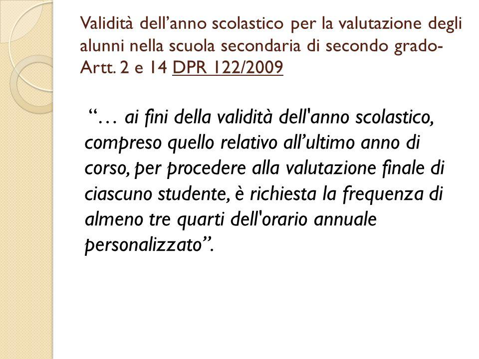 Validità dellanno scolastico per la valutazione degli alunni nella scuola secondaria di secondo grado- Artt. 2 e 14 DPR 122/2009 … ai fini della valid