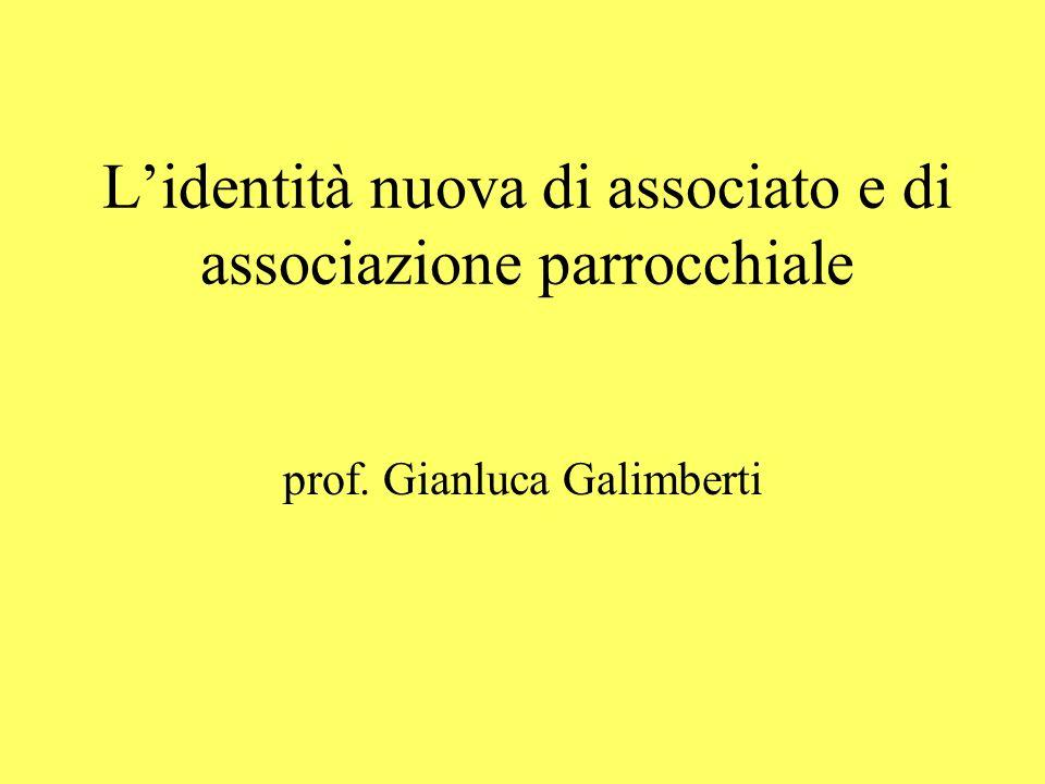 Lidentità nuova di associato e di associazione parrocchiale prof. Gianluca Galimberti
