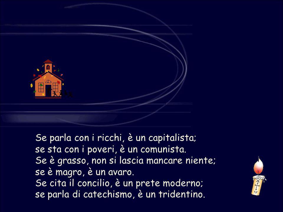 Se parla con i ricchi, è un capitalista; se sta con i poveri, è un comunista.