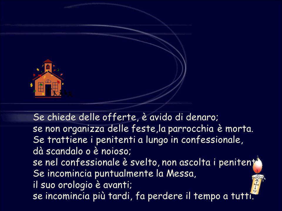 Se chiede delle offerte, è avido di denaro; se non organizza delle feste,la parrocchia è morta.