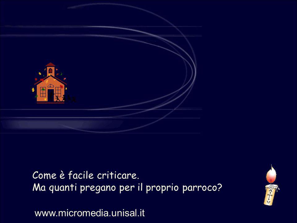 Come è facile criticare. Ma quanti pregano per il proprio parroco? www.micromedia.unisal.it