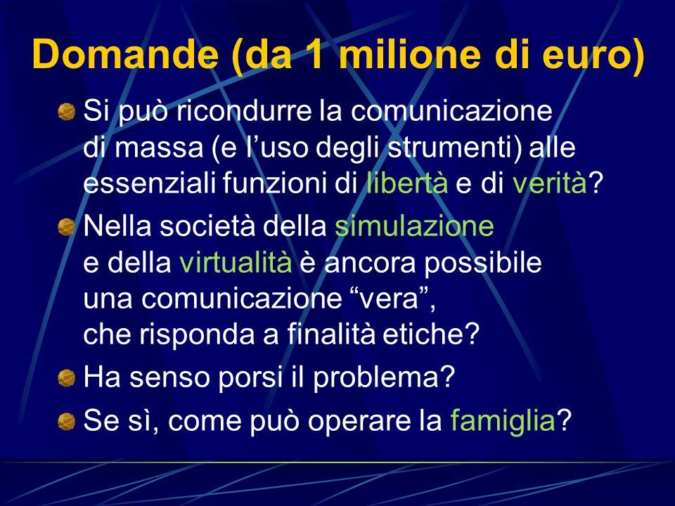 Domande (da 1 milione di euro) Si può ricondurre la comunicazione di massa (e luso degli strumenti) alle essenziali funzioni di libertà e di verità.