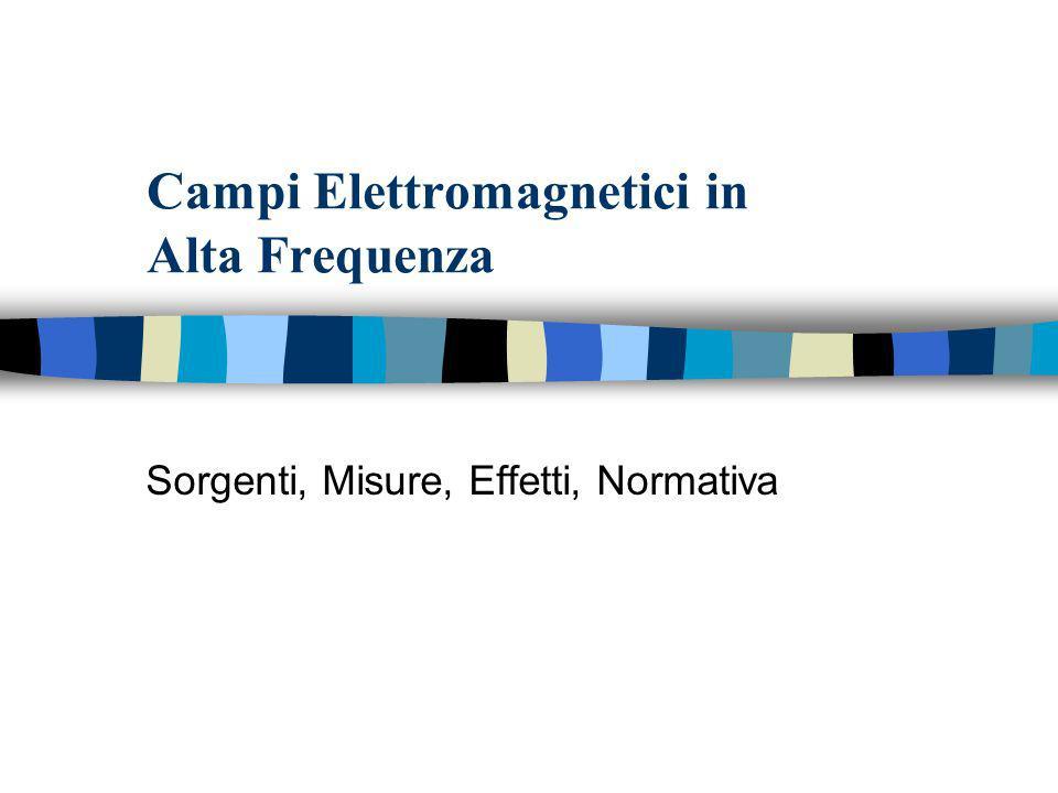 Campi Elettromagnetici in Alta Frequenza Sorgenti, Misure, Effetti, Normativa