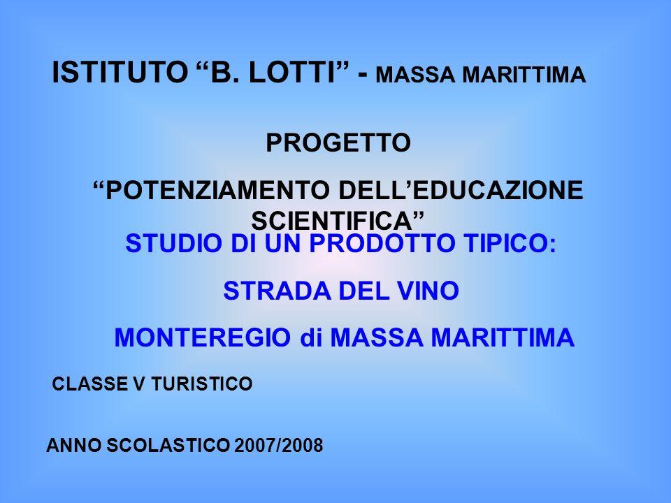 ISTITUTO B. LOTTI - MASSA MARITTIMA PROGETTO POTENZIAMENTO DELLEDUCAZIONE SCIENTIFICA CLASSE V TURISTICO ANNO SCOLASTICO 2007/2008 STUDIO DI UN PRODOT