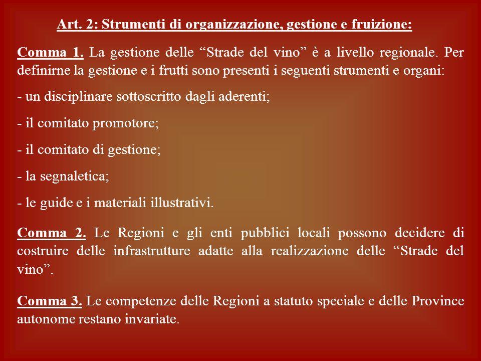 Comma 1. La gestione delle Strade del vino è a livello regionale. Per definirne la gestione e i frutti sono presenti i seguenti strumenti e organi: -