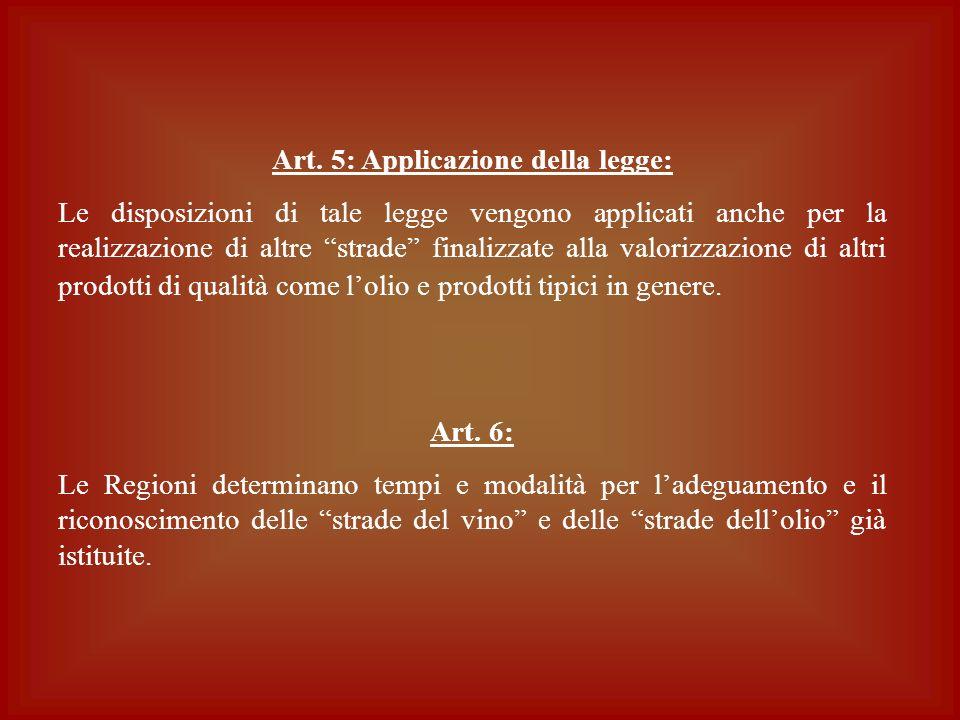 Art. 5: Applicazione della legge: Le disposizioni di tale legge vengono applicati anche per la realizzazione di altre strade finalizzate alla valorizz