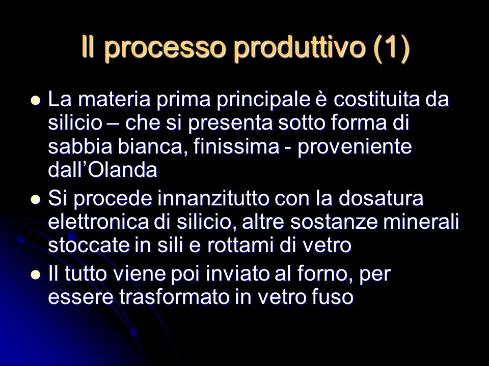 Il processo produttivo (1) La materia prima principale è costituita da silicio – che si presenta sotto forma di sabbia bianca, finissima - proveniente
