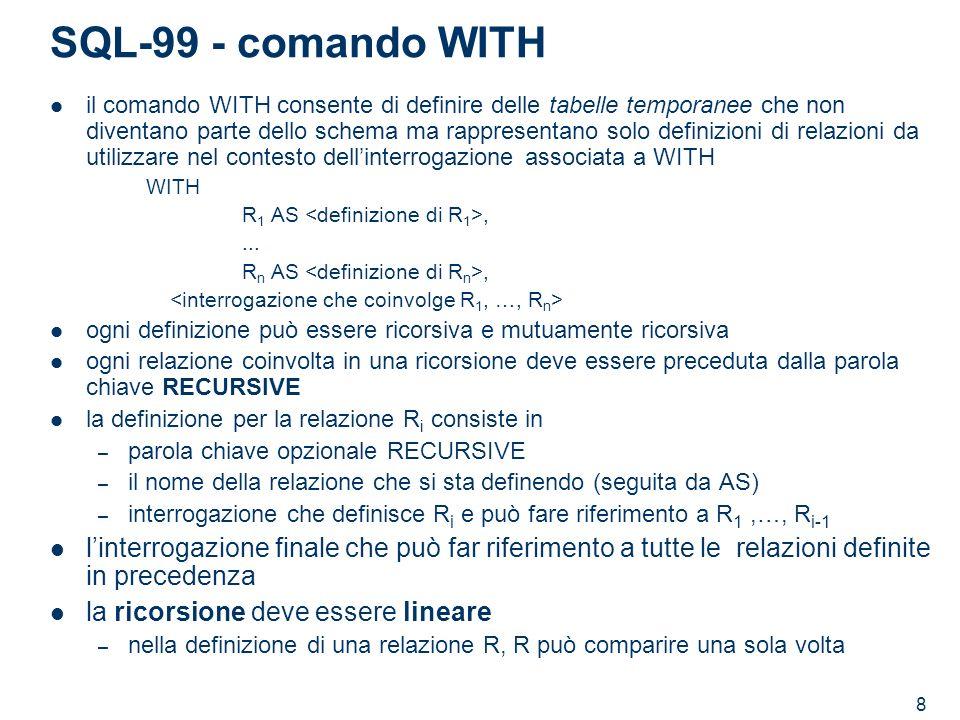 8 SQL-99 - comando WITH il comando WITH consente di definire delle tabelle temporanee che non diventano parte dello schema ma rappresentano solo defin