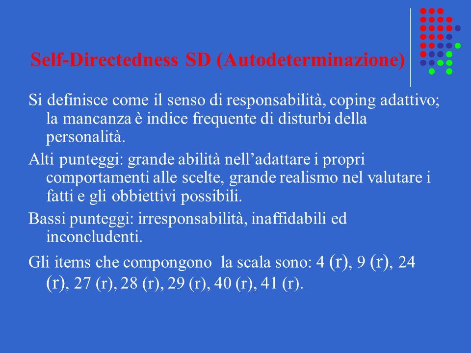 Self-Directedness SD (Autodeterminazione) Si definisce come il senso di responsabilità, coping adattivo; la mancanza è indice frequente di disturbi de
