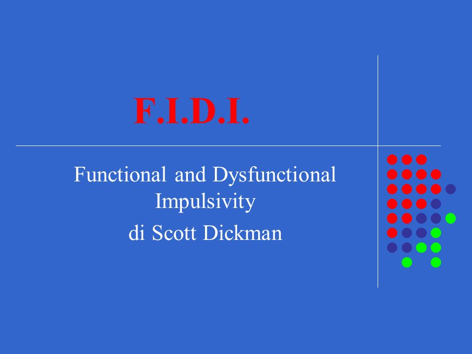 F.I.D.I. Functional and Dysfunctional Impulsivity di Scott Dickman