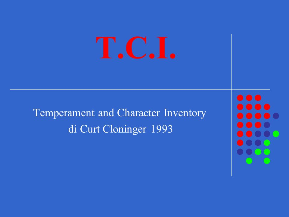 T.C.I. Temperament and Character Inventory di Curt Cloninger 1993