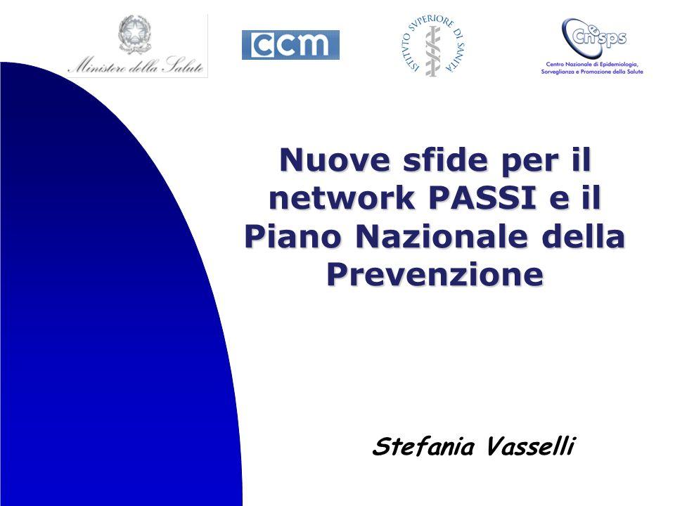 Nuove sfide per il network PASSI e il Piano Nazionale della Prevenzione Stefania Vasselli