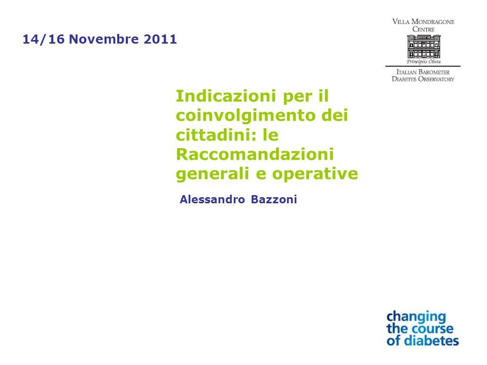 Indicazioni per il coinvolgimento dei cittadini: le Raccomandazioni generali e operative Alessandro Bazzoni 14/16 Novembre 2011