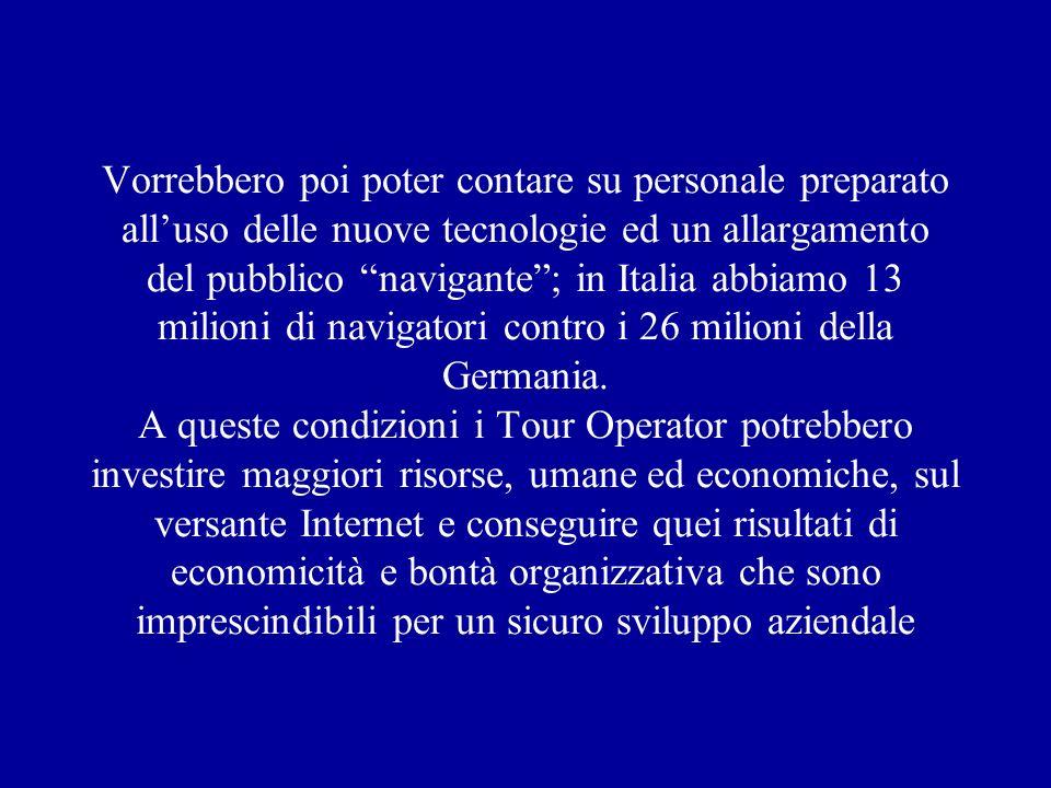 Vorrebbero poi poter contare su personale preparato alluso delle nuove tecnologie ed un allargamento del pubblico navigante; in Italia abbiamo 13 milioni di navigatori contro i 26 milioni della Germania.