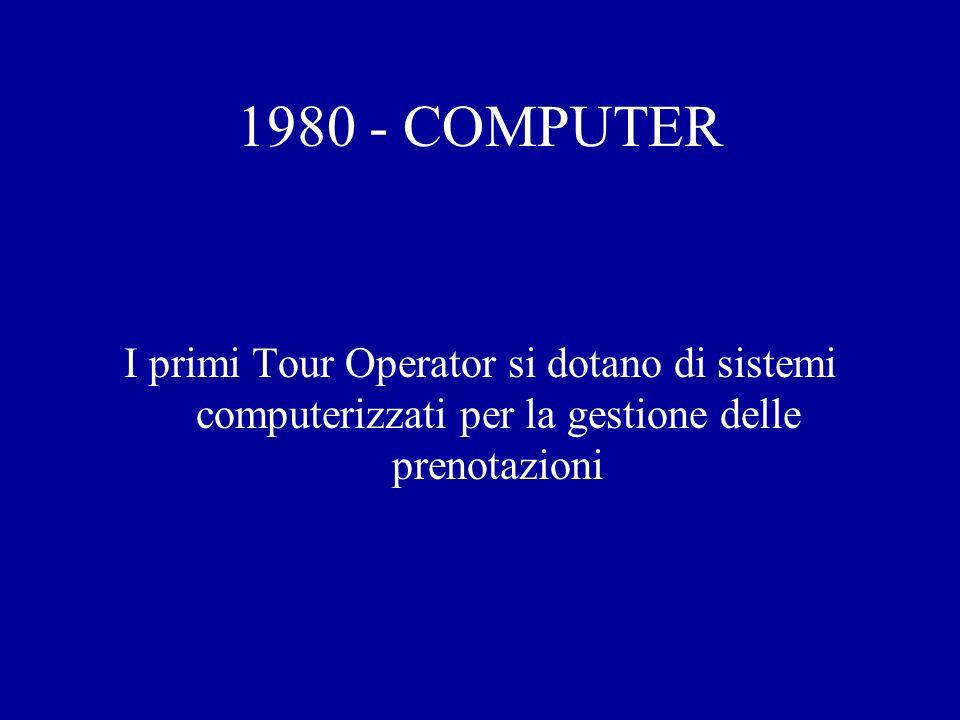 1980 - COMPUTER I primi Tour Operator si dotano di sistemi computerizzati per la gestione delle prenotazioni