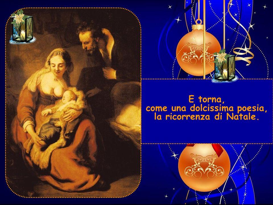Se questa cè, anche nella stalla in cui alle volte è ridotta la nostra società, se noi ci amiamo, Cristo è in mezzo a noi: ed il Natale si perpetua, si moltiplica.