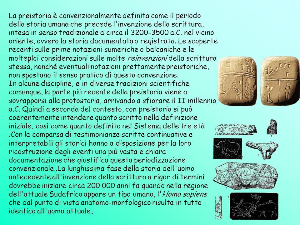 La preistoria è convenzionalmente definita come il periodo della storia umana che precede l'invenzione della scrittura, intesa in senso tradizionale a