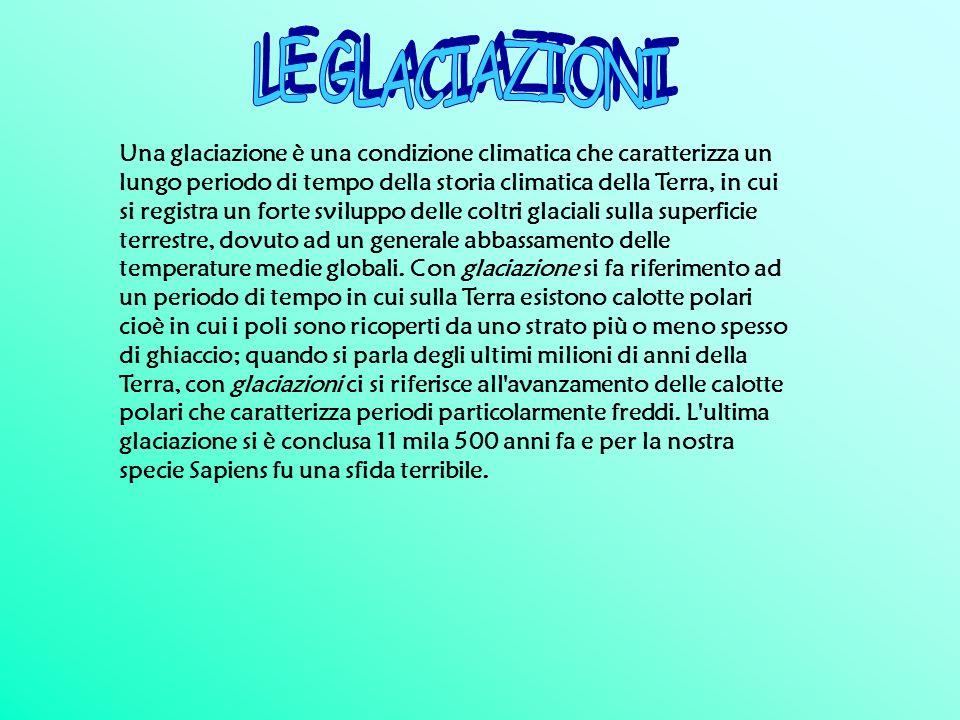 Una glaciazione è una condizione climatica che caratterizza un lungo periodo di tempo della storia climatica della Terra, in cui si registra un forte