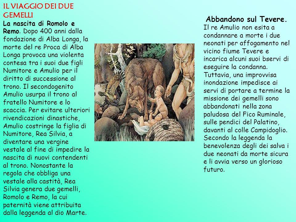 IL VIAGGIO DEI DUE GEMELLI La nascita di Romolo e Remo. Dopo 400 anni dalla fondazione di Alba Longa, la morte del re Proca di Alba Longa provoca una