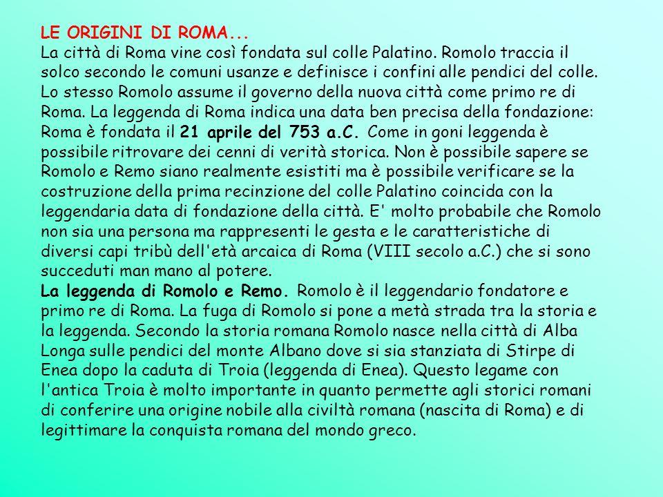 LE ORIGINI DI ROMA... La città di Roma vine così fondata sul colle Palatino. Romolo traccia il solco secondo le comuni usanze e definisce i confini al
