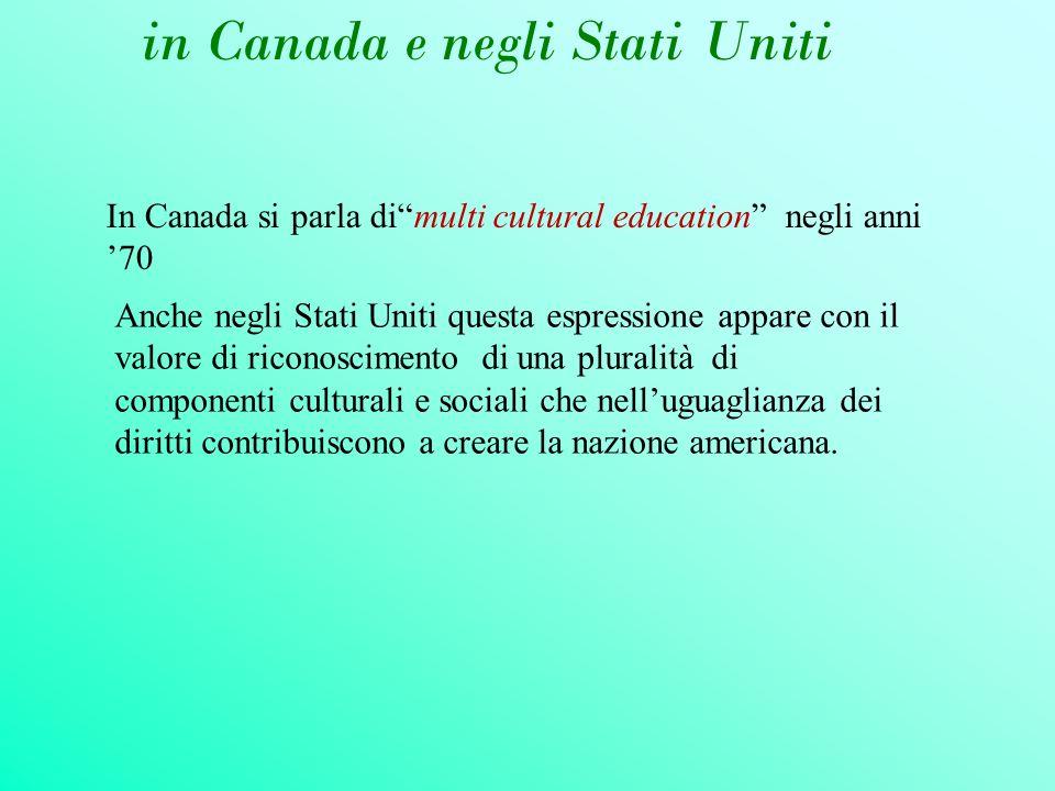 in Canada e negli Stati Uniti In Canada si parla dimulti cultural education negli anni 70 Anche negli Stati Uniti questa espressione appare con il val