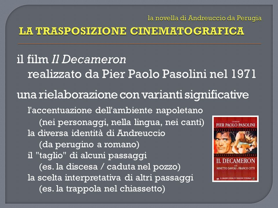 il film Il Decameron realizzato da Pier Paolo Pasolini nel 1971 una rielaborazione con varianti significative l'accentuazione dell'ambiente napoletano