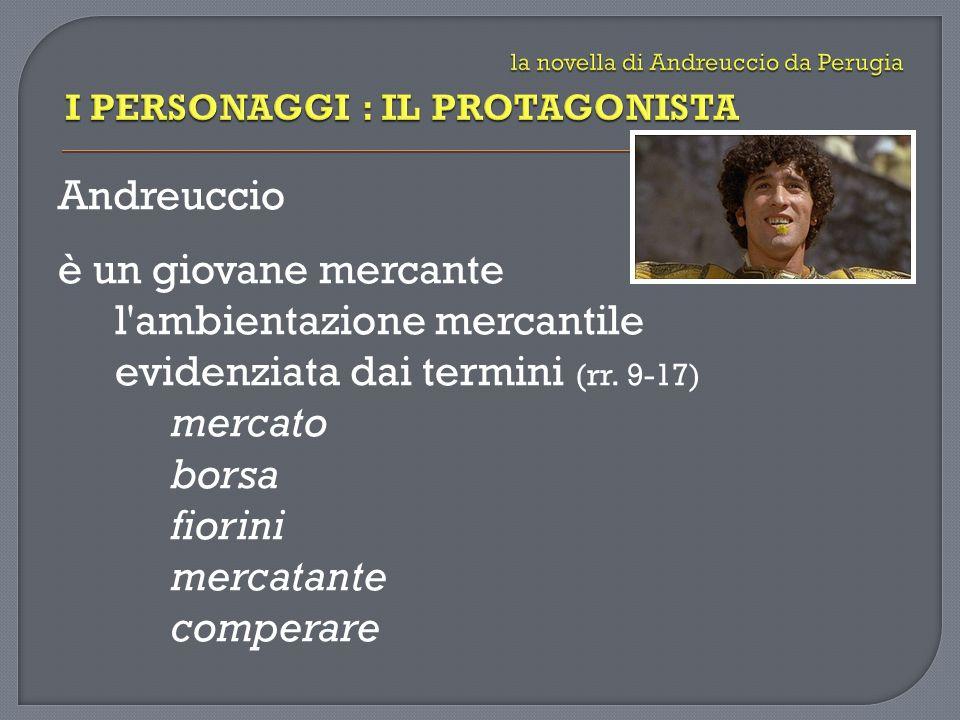 Andreuccio è un giovane mercante l'ambientazione mercantile evidenziata dai termini (rr. 9-17) mercato borsa fiorini mercatante comperare