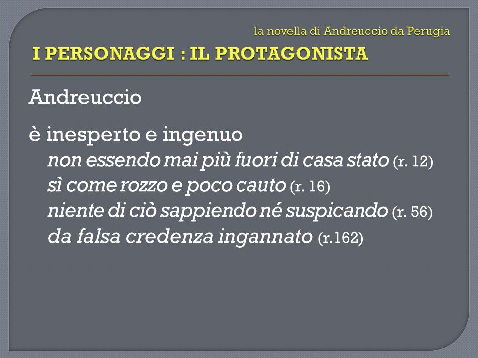 Andreuccio è inesperto e ingenuo non essendo mai più fuori di casa stato (r.