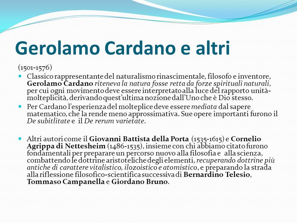 Gerolamo Cardano e altri (1501-1576) Classico rappresentante del naturalismo rinascimentale, filosofo e inventore, Gerolamo Cardano riteneva la natura