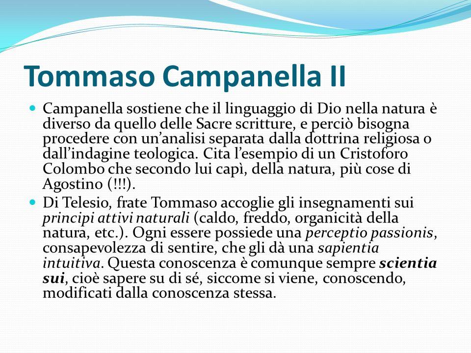 Tommaso Campanella II Campanella sostiene che il linguaggio di Dio nella natura è diverso da quello delle Sacre scritture, e perciò bisogna procedere