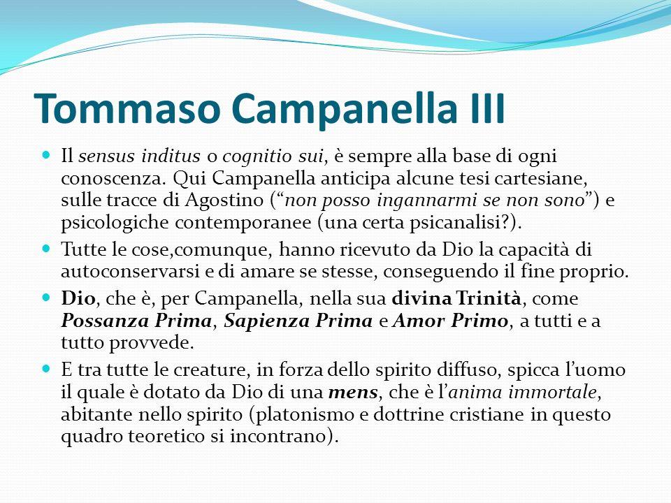 Tommaso Campanella III Il sensus inditus o cognitio sui, è sempre alla base di ogni conoscenza. Qui Campanella anticipa alcune tesi cartesiane, sulle