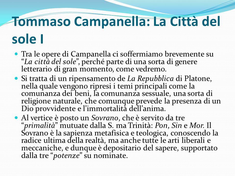 Tommaso Campanella: La Città del sole I Tra le opere di Campanella ci soffermiamo brevemente suLa città del sole, perché parte di una sorta di genere