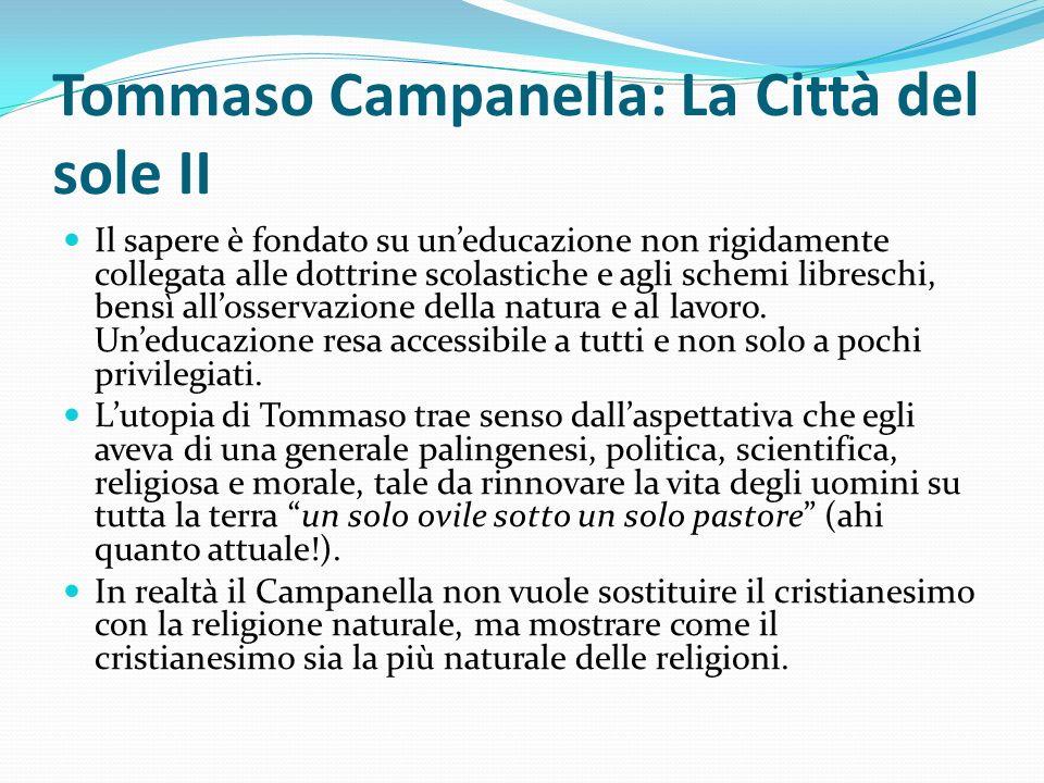 Tommaso Campanella: La Città del sole II Il sapere è fondato su uneducazione non rigidamente collegata alle dottrine scolastiche e agli schemi libresc