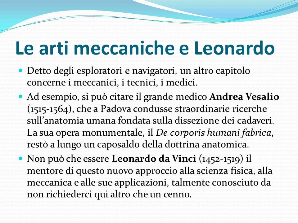 Le arti meccaniche e Leonardo Detto degli esploratori e navigatori, un altro capitolo concerne i meccanici, i tecnici, i medici. Ad esempio, si può ci