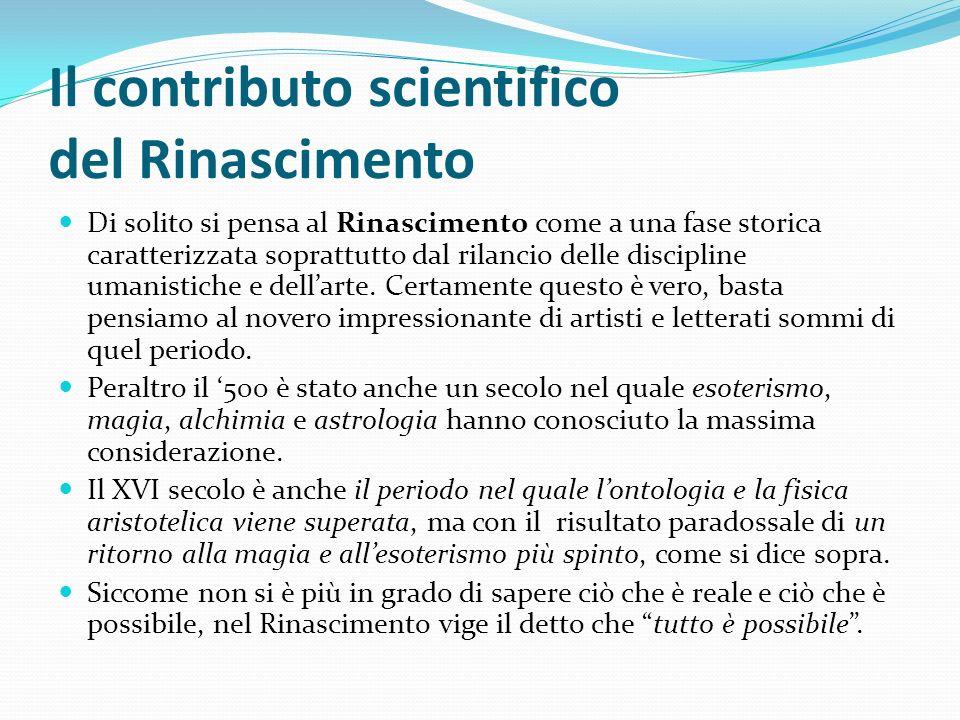 Il contributo scientifico del Rinascimento Di solito si pensa al Rinascimento come a una fase storica caratterizzata soprattutto dal rilancio delle di
