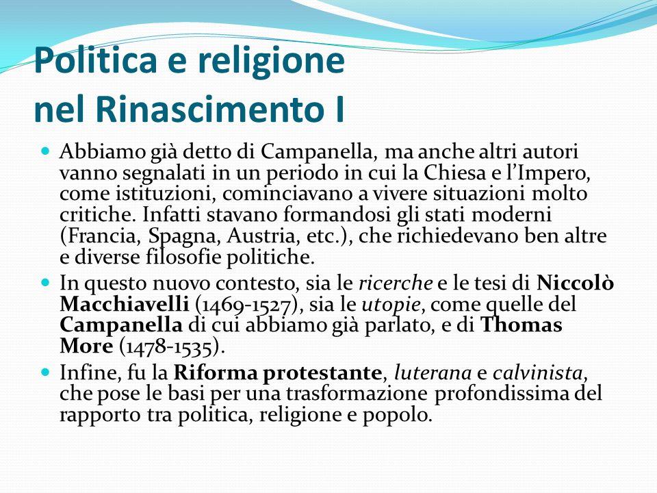 Politica e religione nel Rinascimento I Abbiamo già detto di Campanella, ma anche altri autori vanno segnalati in un periodo in cui la Chiesa e lImper
