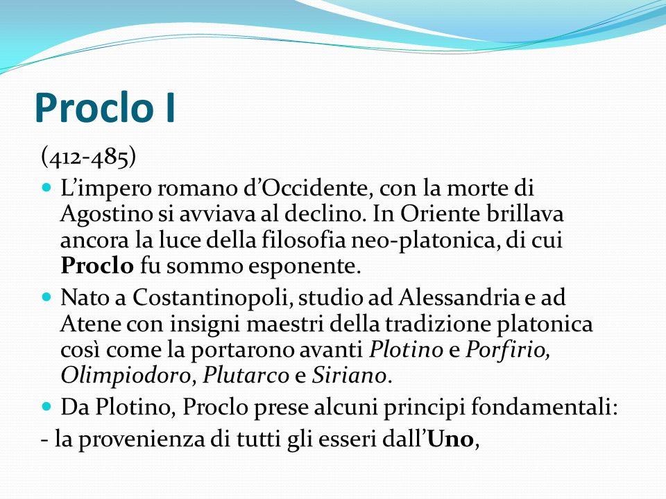 Proclo I (412-485) Limpero romano dOccidente, con la morte di Agostino si avviava al declino. In Oriente brillava ancora la luce della filosofia neo-p