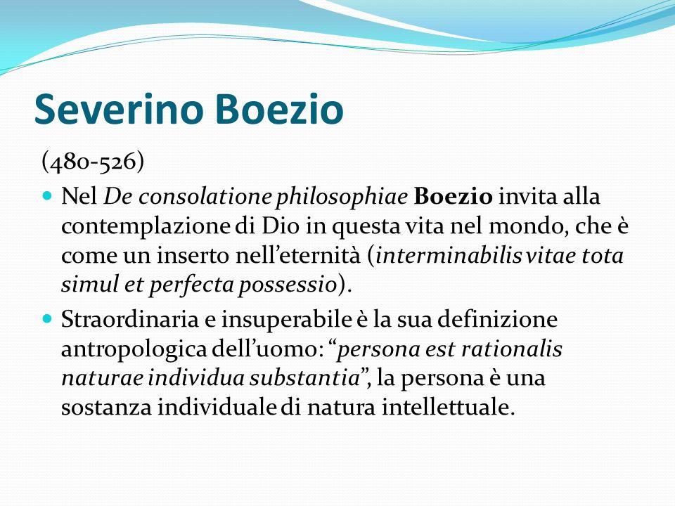 Severino Boezio (480-526) Nel De consolatione philosophiae Boezio invita alla contemplazione di Dio in questa vita nel mondo, che è come un inserto ne