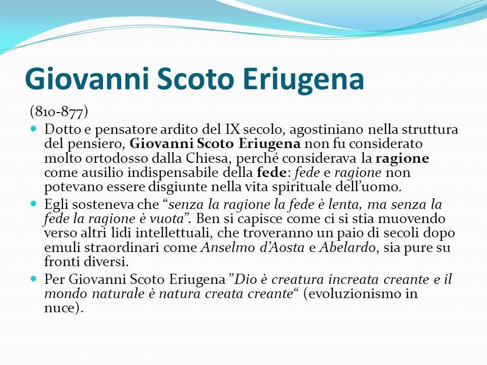 Giovanni Scoto Eriugena (810-877) Dotto e pensatore ardito del IX secolo, agostiniano nella struttura del pensiero, Giovanni Scoto Eriugena non fu con
