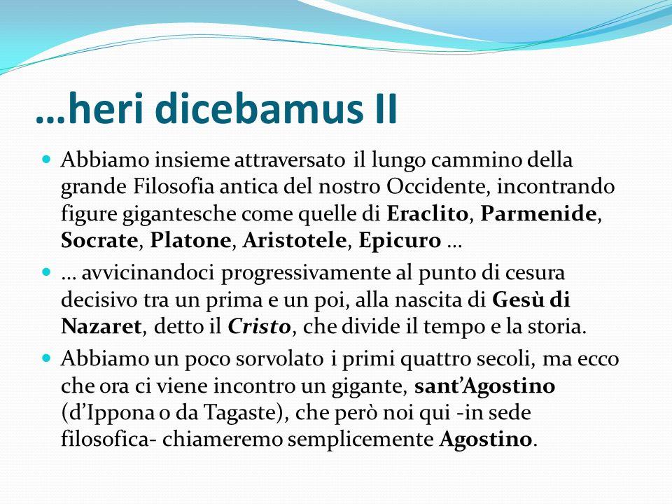 …heri dicebamus II Abbiamo insieme attraversato il lungo cammino della grande Filosofia antica del nostro Occidente, incontrando figure gigantesche co