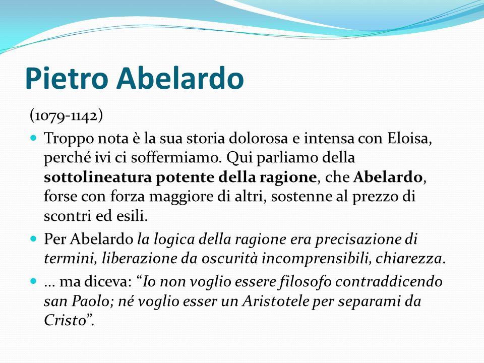 Pietro Abelardo (1079-1142) Troppo nota è la sua storia dolorosa e intensa con Eloisa, perché ivi ci soffermiamo. Qui parliamo della sottolineatura po