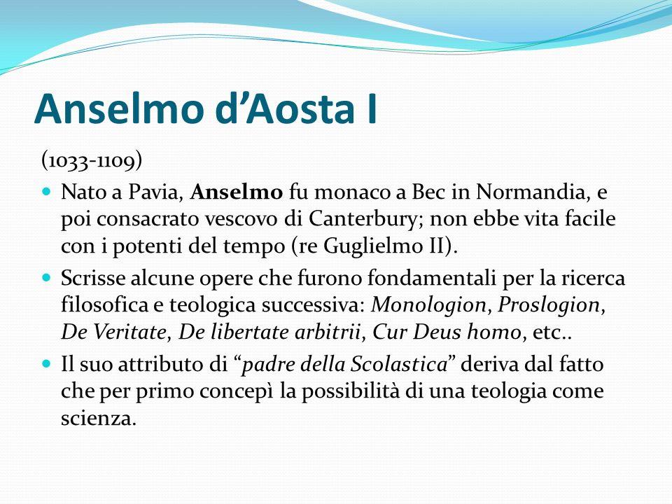Anselmo dAosta I (1033-1109) Nato a Pavia, Anselmo fu monaco a Bec in Normandia, e poi consacrato vescovo di Canterbury; non ebbe vita facile con i po