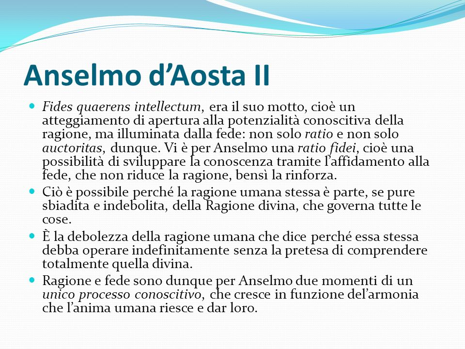 Anselmo dAosta II Fides quaerens intellectum, era il suo motto, cioè un atteggiamento di apertura alla potenzialità conoscitiva della ragione, ma illu